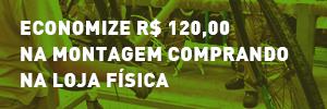 Economize R$ 120,00 na  montagem comprando  na loja física